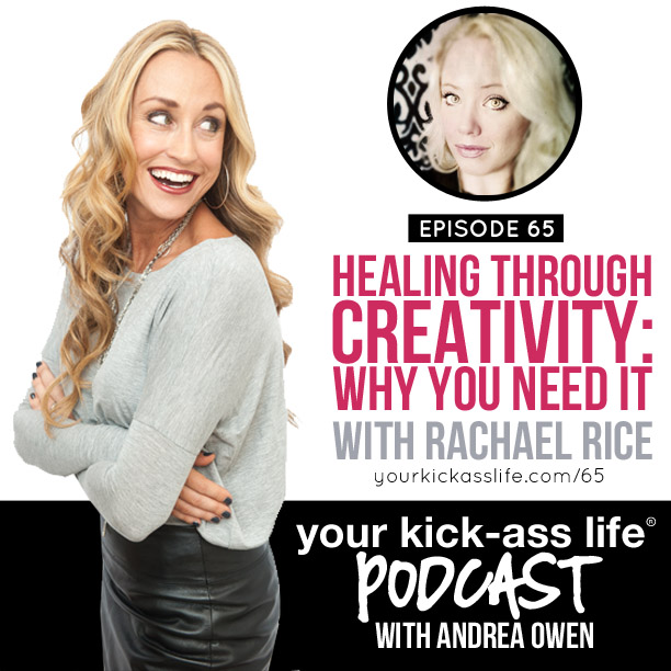 Episode 65: Healing through creativity: Why you need it, with Rachael Rice