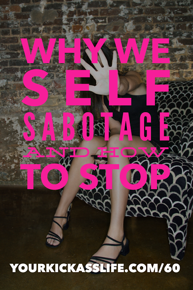 Episode 60: Why We Self Sabotage and How To Stop