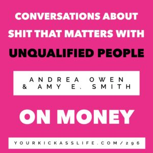 Episode 296: Conversations About Shit That Matters with Unqualified People – Andrea and Amy on Money