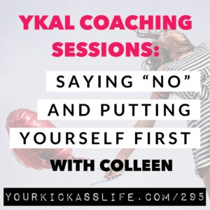 """Episode 295: YKAL Coaching Sessions: Saying """"No"""" and Putting Yourself First with Colleen"""