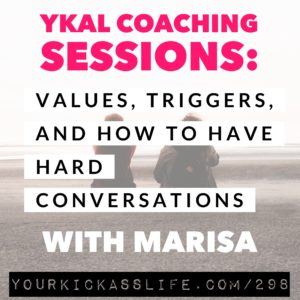 Episode 298: YKAL Coaching Sessions: Values, Triggers, and How to Have Hard Conversations with Marisa