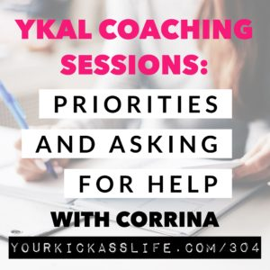 Episode 304: YKAL Coaching Sessions Priorities and Asking for Help with Corrina