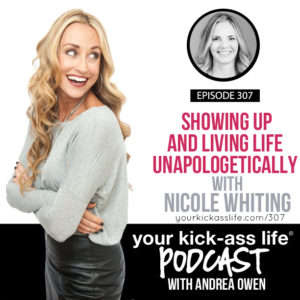 Episode 307: Showing Up and Living Life Unapologetically with Nicole Whiting