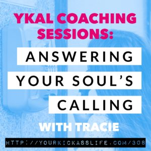 Episode 308: YKAL Coaching Sessions: Answering Your Soul's Calling with Tracie