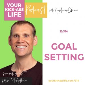 Episode 314: Goal Setting with Keith McArthur