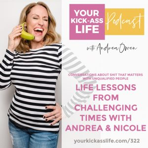 Episode 322: Conversations About Shit That Matters with Unqualified People: Life Lessons from Challenging Times with Andrea and Nicole