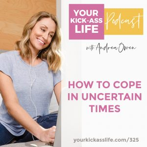 Episode 325: How to Cope in Uncertain Times