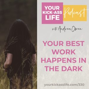 Episode 330: Your Best Work Happens in the Dark