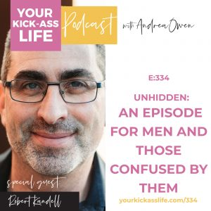 Episode 334: unHidden: An Episode for Men and Those Confused By Them with Robert Kandell