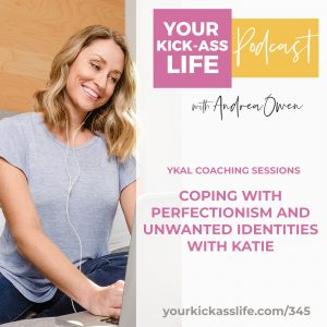 Episode 345: YKAL Coaching Sessions: Coping with Perfectionism and Unwanted Identities with Katie