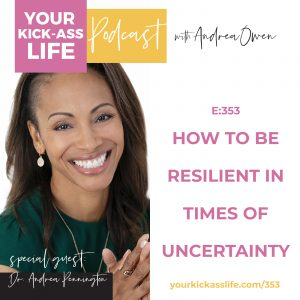 Episode 353: How to Be Resilient in Times of Uncertainty with Dr. Andrea Pennington