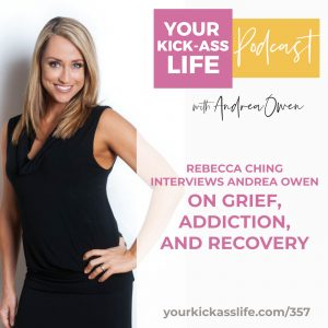 Episode 357: Rebecca Ching Interviews Andrea Owen On Grief, Addiction, and Recovery