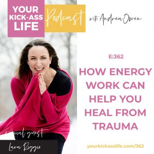 Episode 362: How Energy Work Can Help You Heal from Trauma with Lara Riggio