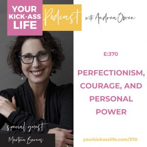 Episode 370: Perfectionism, Courage, and Personal Power with Martina Barnes