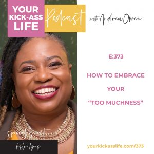 """Episode 373: How to Embrace Your """"Too Muchness"""" with Leslie Lyons"""