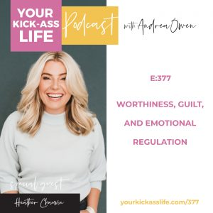 Episode 377: Worthiness, Guilt, and Emotional Regulation with Heather Chauvin