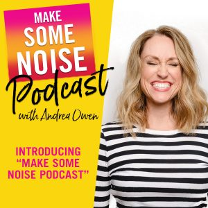 Episode 384: Introducing MAKE SOME NOISE PODCAST w/ Andrea Owen