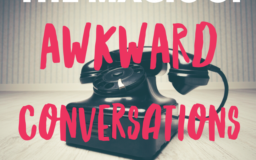 The magic of awkward conversations